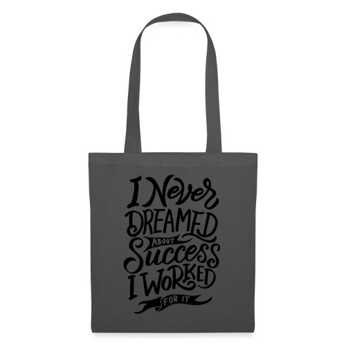 I never dreamed about sucess : I worked for it ! - Tote Bag