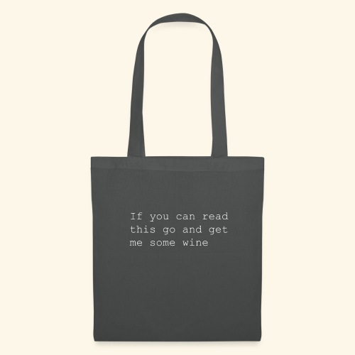 If you can read this go and get me some wine - Tote Bag