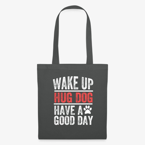 Wake Up! Hug Dog! Have A Good Day! - Tote Bag