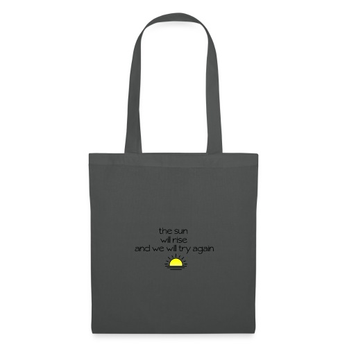 The Sun Will Rise And We Will Try Again - Tote Bag