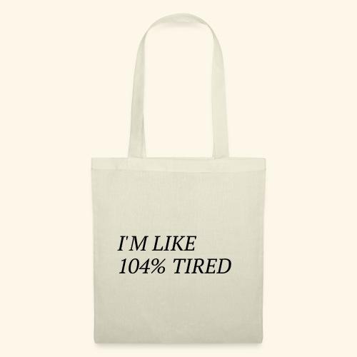 I'm like 104% tired - Stoffbeutel