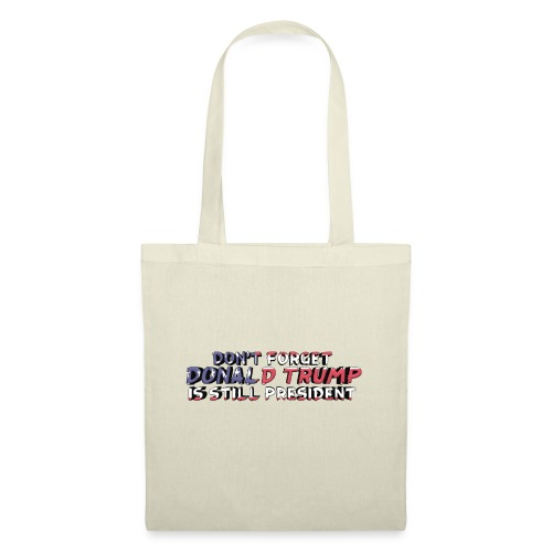 Don't Forget: Donald Trump is still president - Tote Bag