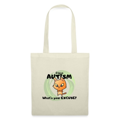 I have AUTISM, what's your excuse? - Tote Bag