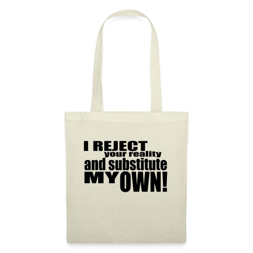 I reject your reality and substitute my own - Tote Bag