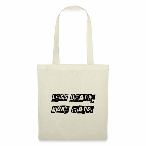 Less Death, More Gays. - Tote Bag