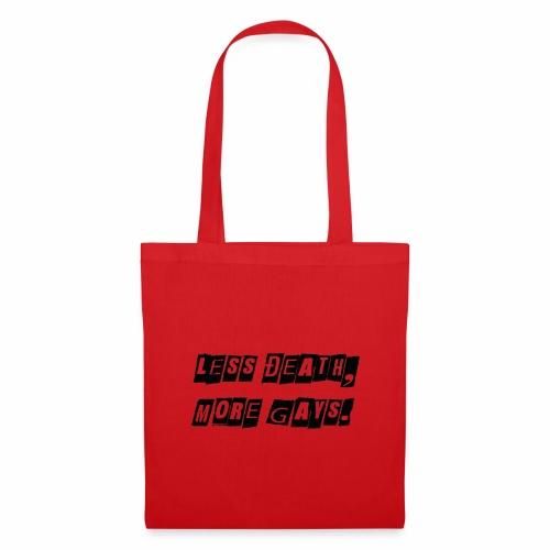 Less Death, More Gays. - Tote Bag