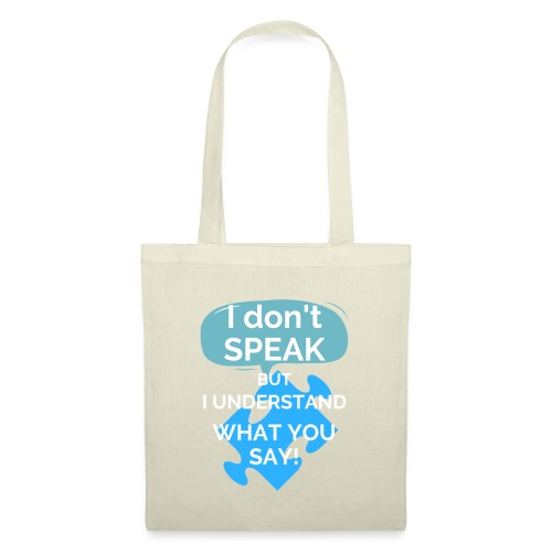 I don't SPEAK but I understand what you SAY! - Tote Bag