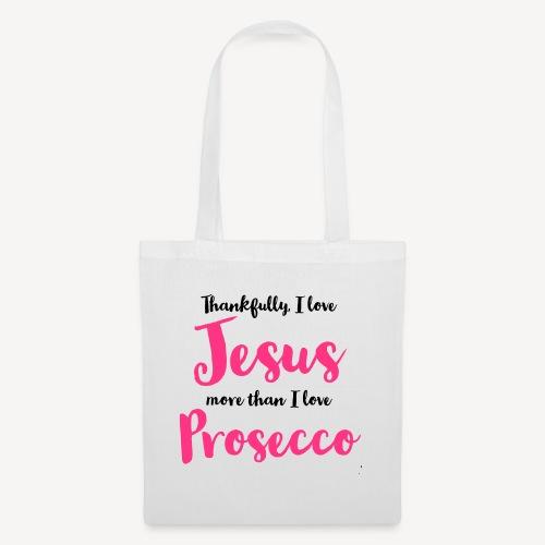 THANKFULLY I LOVE JESUS MORE THAN I LOVE PROSECCO - Tote Bag