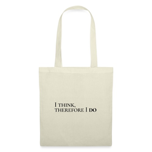 I think, therefore I do - Tote Bag