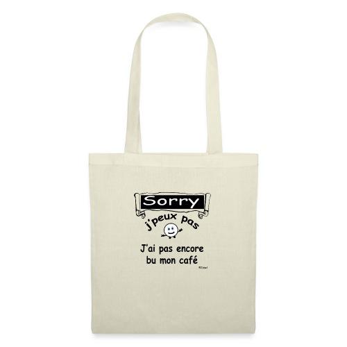Sorry j peux pas j ai pas bu mon cafe - Tote Bag
