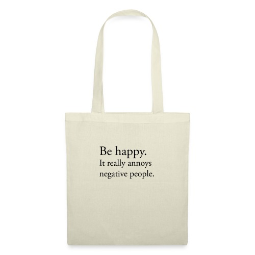 Be happy. It really annoys negative people. - Tygväska