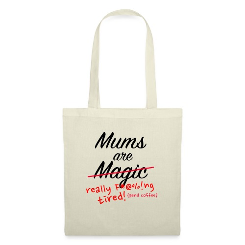 Mums are Magic ... really F * @%! Ng tired! - Tote Bag