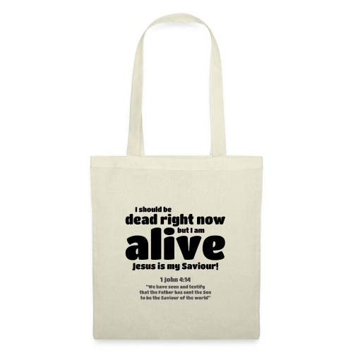 I Should be dead right now, but I am alive. - Tote Bag