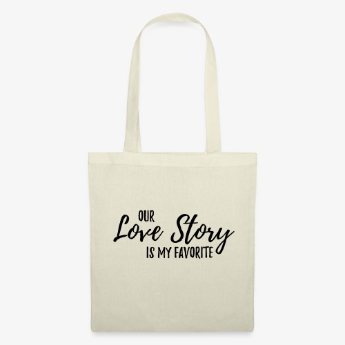 Out Love Story is my favorite... - Stoffbeutel