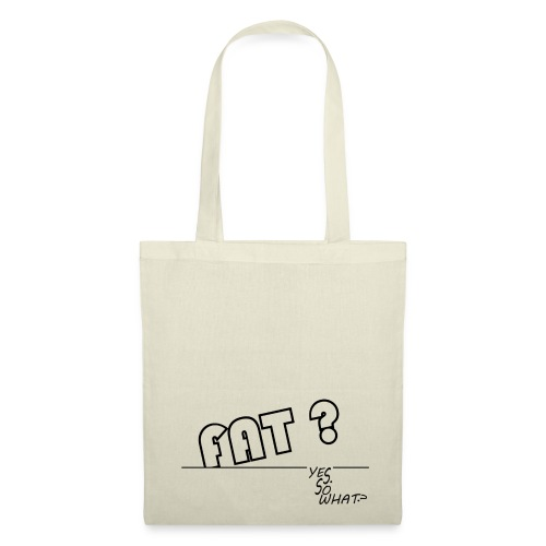 FAT ? YES. SO WHAT ? - Tote Bag