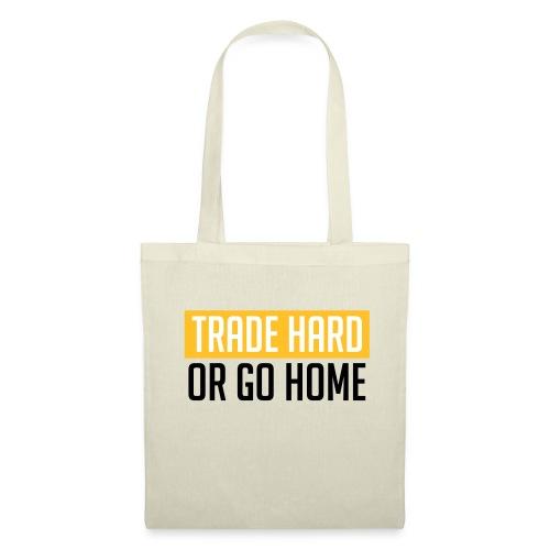 TRADE HARD OR GO HOME - Stoffbeutel
