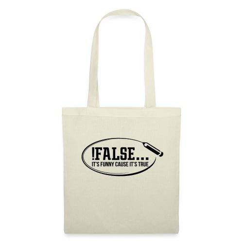 !False ... it's funny cause it's true - Stoffbeutel