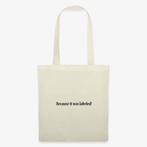Because it was labeled! - Tote Bag