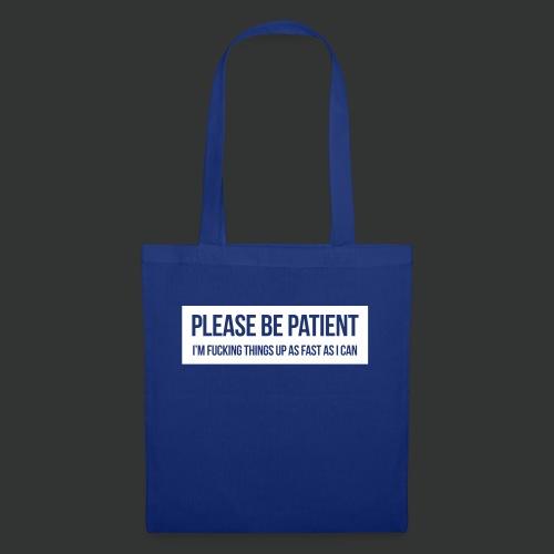 Please be patient - Tote Bag