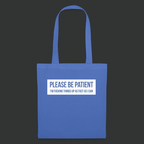 Please be patient - Tote Bag