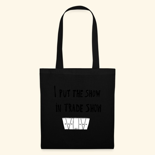 I put the show in trade show - Sac en tissu
