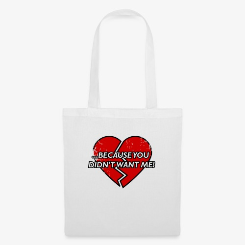 Because You Did not Want Me! - Tote Bag