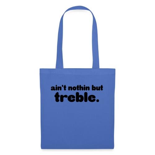 ain't notin but treble - Stoffveske