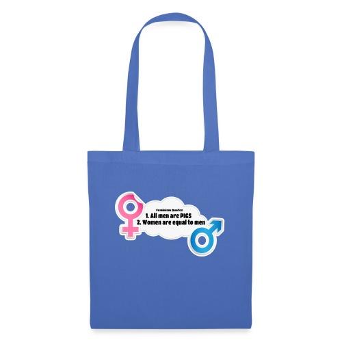 All men are pigs! Feminism Quotes - Tote Bag