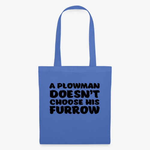 a plowman doesnt choose his furrow - Kangaskassi