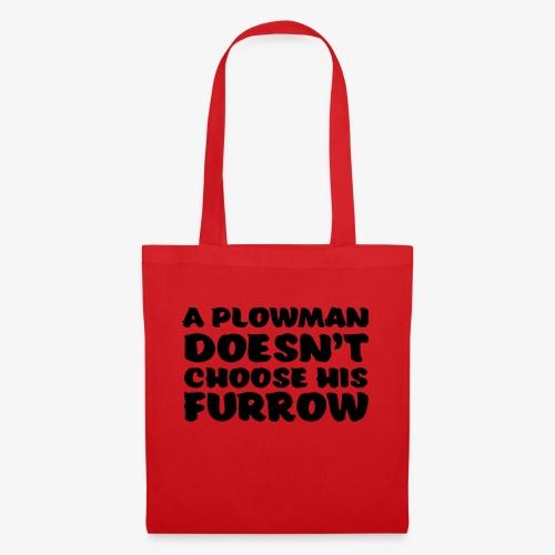 a plowman doesnt choose his furrow - Kangaskassi