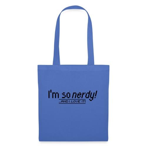 I'm so nerdy! ... and I love it! - Stoffbeutel
