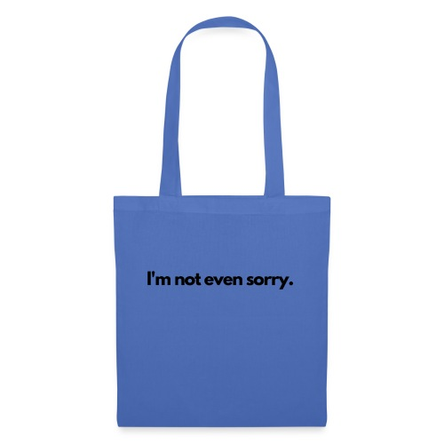 I m not even sorry - Tote Bag