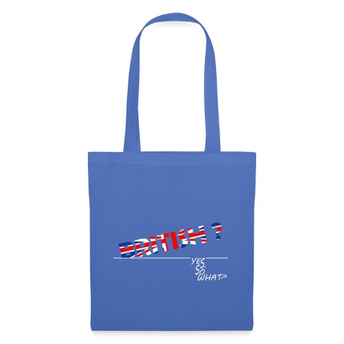 BRITISH ? YES. SO WHAT ? - Tote Bag