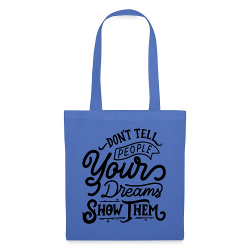 Don't tell people yours dreams show them - Tote Bag
