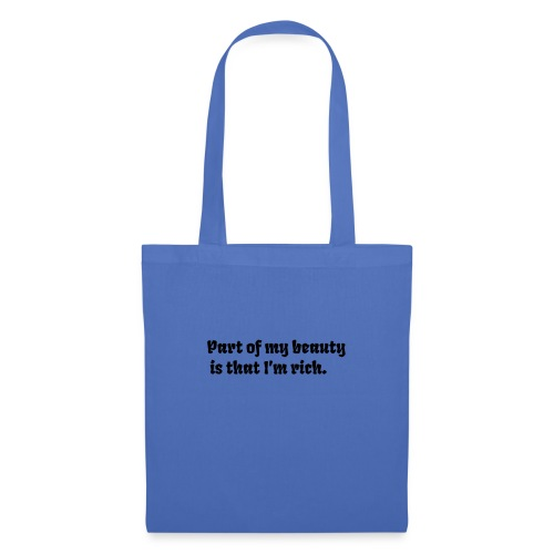 A part of my beauty is that I'm rich - Tote Bag