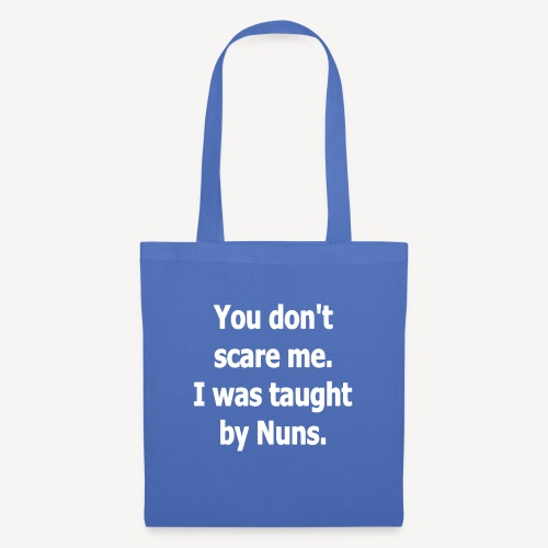 YOU DONT SCARE ME I WAS TAUGHT BY NUNS - Tote Bag