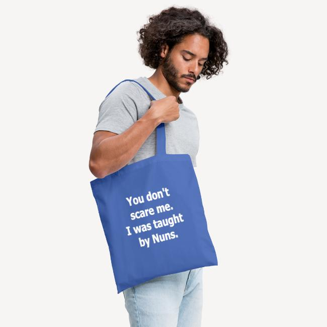 TOTE BAG - YOU DONT SCARE ME I WAS TAUGHT BY