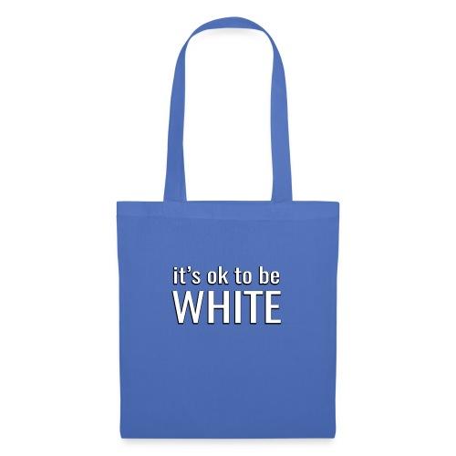 It's ok to be white - Tote Bag