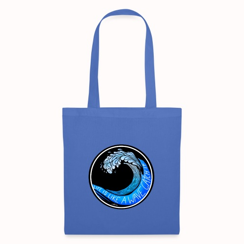 Life Is Like A Wave, Catch It - Tote Bag