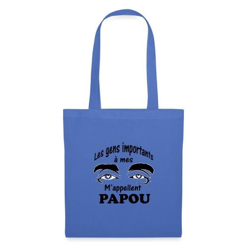 Les gens importants à mes yeux m'appellent PAPOU - Sac en tissu