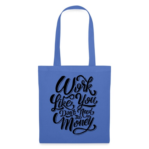 Work like you don't need the money. - Tote Bag