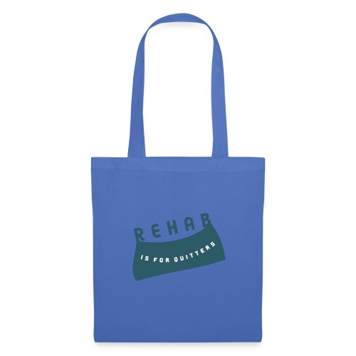 Rehab is for quitters - Tote Bag