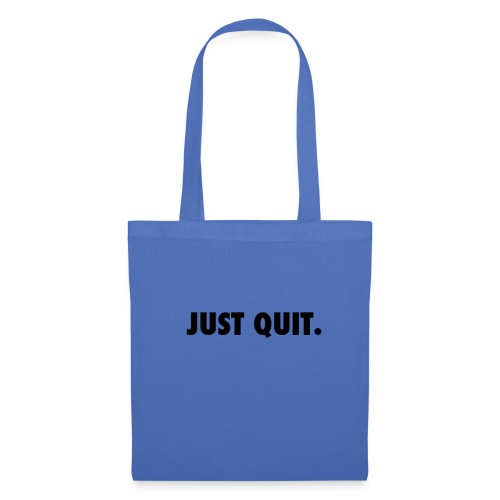 just quit. - Bolsa de tela