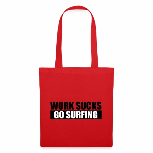 work_sucks_go_surf - Tote Bag
