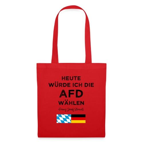 Heute würde ich die AfD wählen. Franz Josef Strauß - Stoffbeutel