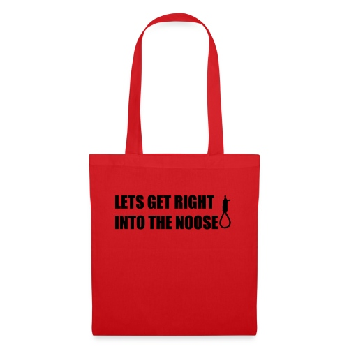 LETS GET RIGHT INTO THE NOOSE Cup - Tote Bag