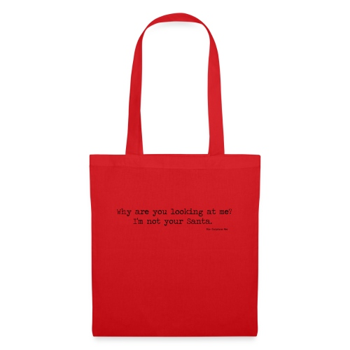 Why are you looking at me I m not your Santa - Tote Bag