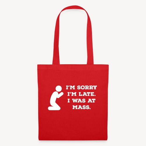 I'M SORRY I'M LATE I WAS AT MASS - Tote Bag