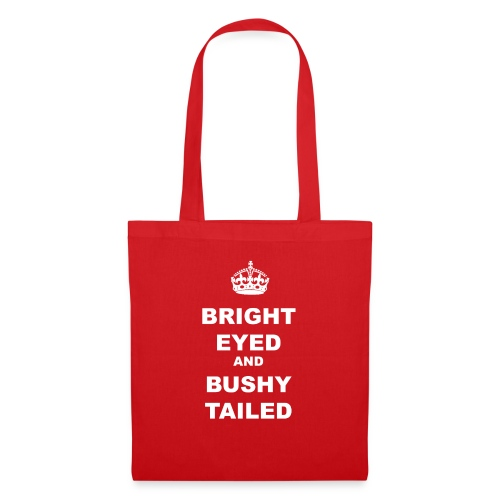 BRIGHT EYED AND BUSHY TAILED - Tote Bag
