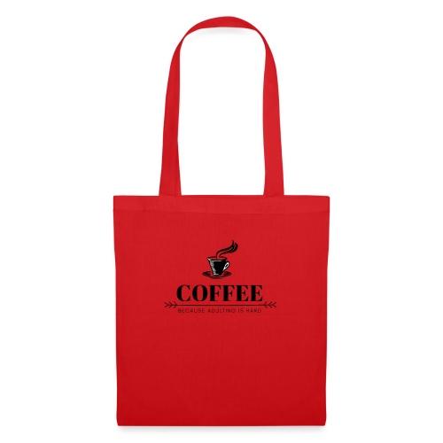 Coffee because adulting is hard - Tas van stof